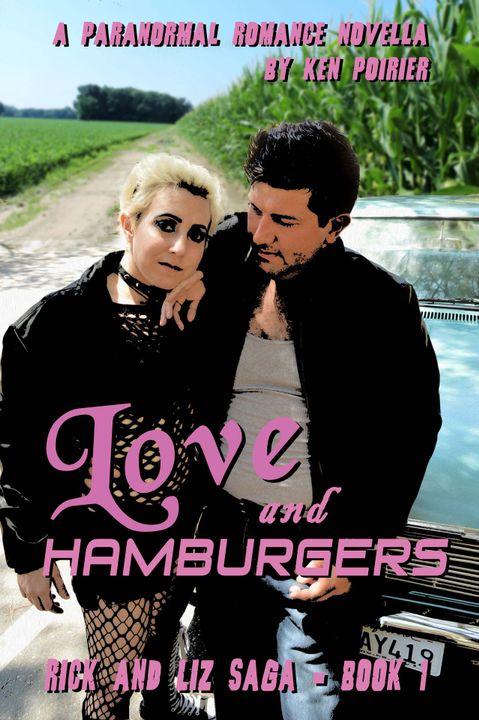 A Paranormal Romance Novella by Ken Poirier, Love and Hamburgers, Rick and Liz Saga Book 1