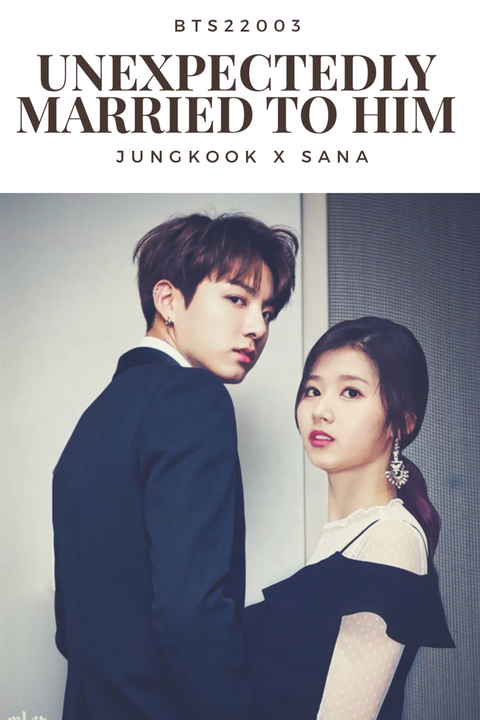 Unexpectedly Married to Him || Jungkook X Sana - Meet the