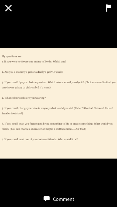 Q1) idk because I don't watch anime (haven't gotten round to it)Q2) mummy's girlQ3) Brown/blonde ombré Q4) none, I'm au naturale Q5) skinnierQ6) probably one of the numerous stuffed animals I ownQ7) lol how funny