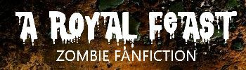 Fancy some famous entrails? A Royal Feast is a home to all and any zombie-fanfics!