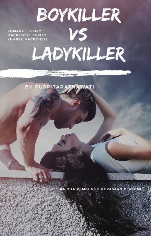 BOYKILLER vs LADYKILLER [On Going]{Kharel Mackenzie}
