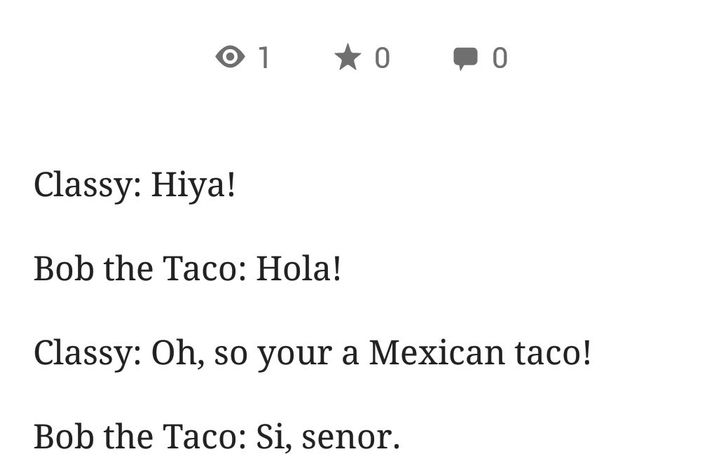 Who the fck- WHO THE FCK IS BOB THE TACO???? HOW IS A FCKING TACO TALKING??? TACOS ARE NOT SUPPOSED TO TA- Oh sht