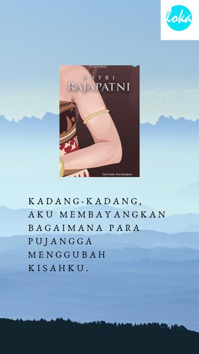 Kalau teman-teman suka dan enjoy cerita ini, mungkin teman-teman juga akan suka cerita terbaru dari penulis, sebuah cerita kolosal berjudul PUTRI RAJAPATNI