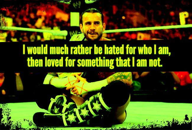 Wwe quotes with images cm punk wattpad i would much rather be hated for who i am than loved for something voltagebd Images