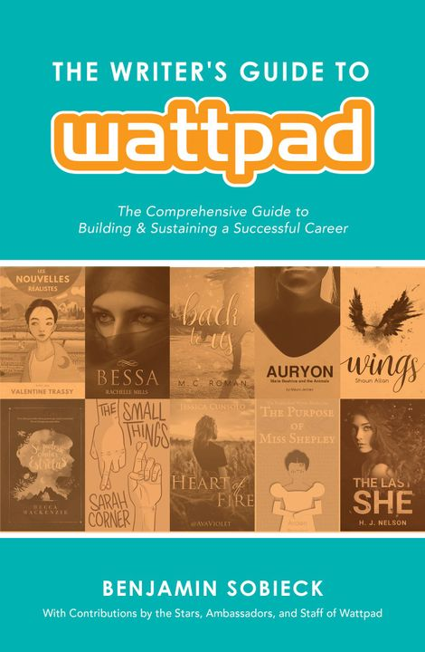 The Writer's Guide to Wattpad: The Comprehensive Guide to Building & Sustaining a Successful Career,RELEASES TODAY (8/7)!