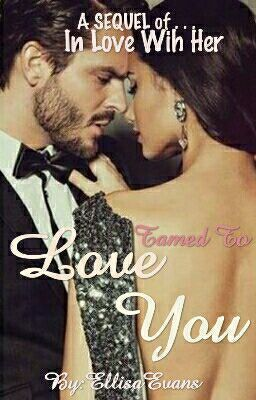 """So, please read the sequel which is, """"Tamed To Love You,"""" after it is out! I really hope that you will like it! The cover page of the sequel looks like the picture below"""
