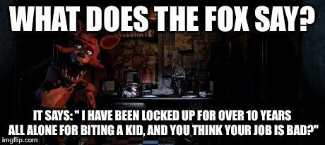 *Mike has his speakers turned up loud and sings what does the fox say out loud then Foxy runs in*