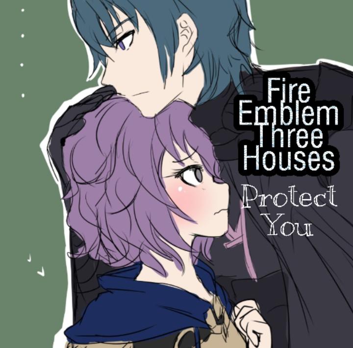 Fire Emblem Three Houses Fanfiction Protect You Wattpad