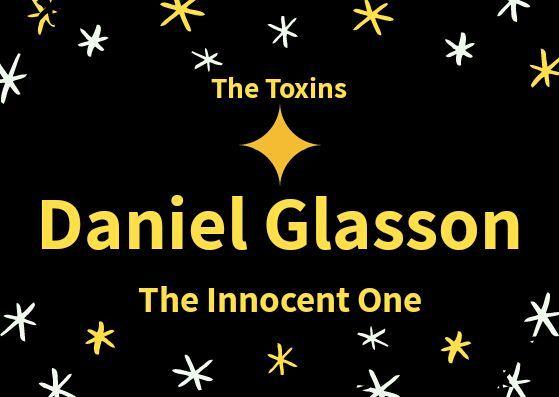 Names: Daniel GlassonDate of birth: 8th June, 2002Town of origin: Los Angeles, California, USAZodiac sign: GeminiPosition in the group: Singer and dancerFavourite colours: Green and blueA