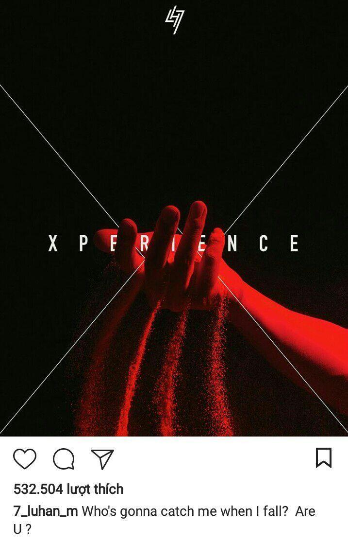 """- Ngày 21/10/2016 Luhan post IG kèm caption """" Ai sẽ đỡ tôi khi tôi ngã? Là bạn sao?"""" để giới thiệu album """"Xperience""""- album đầu tiên trong chuỗi album XXVII"""