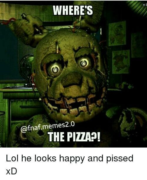 """""""Where is the pizza?"""" Springtrap says looking over the meme looking for the pizza"""