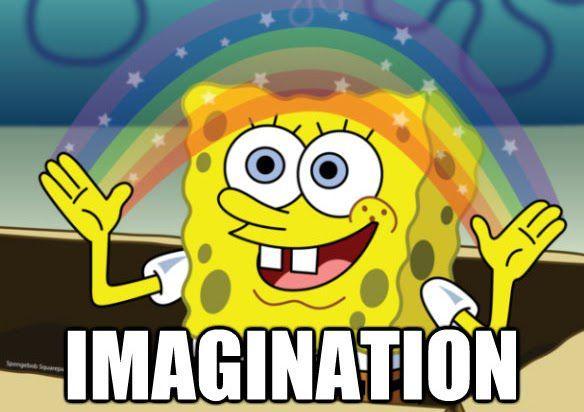 I KNOW USE UR IMAGINATION PLEASE 💀 *cue spongebob*