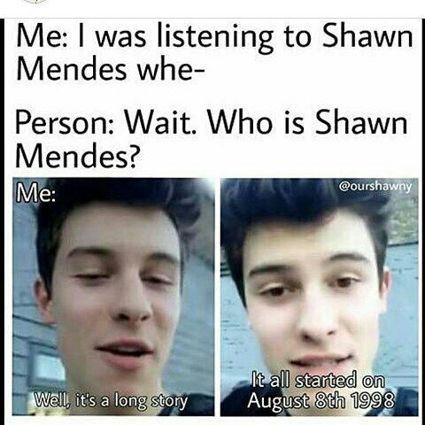 I'm telling you every single time somebody asks me who Shawn Mendes is I'm like wait, you don't know Shawn Mendes is? Psh, gurl I got you, so it all started on August 8th 1998, in Pickering Ontario Canada, with the magical help of Manny and Karen ...