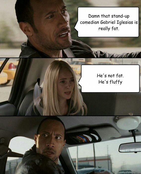 Memes Gabriel Iglesias Aka Fluffy Wattpad