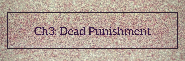•||Ch3: Dead punishment||•