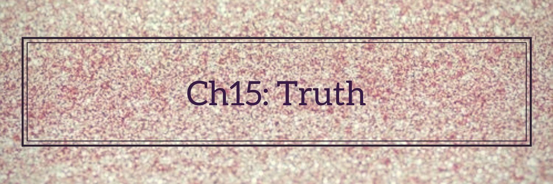 •  Ch15: Truth  •