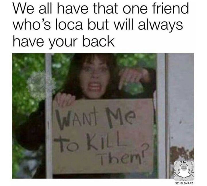 The women in the photo is me if someone bothers my friends 😂