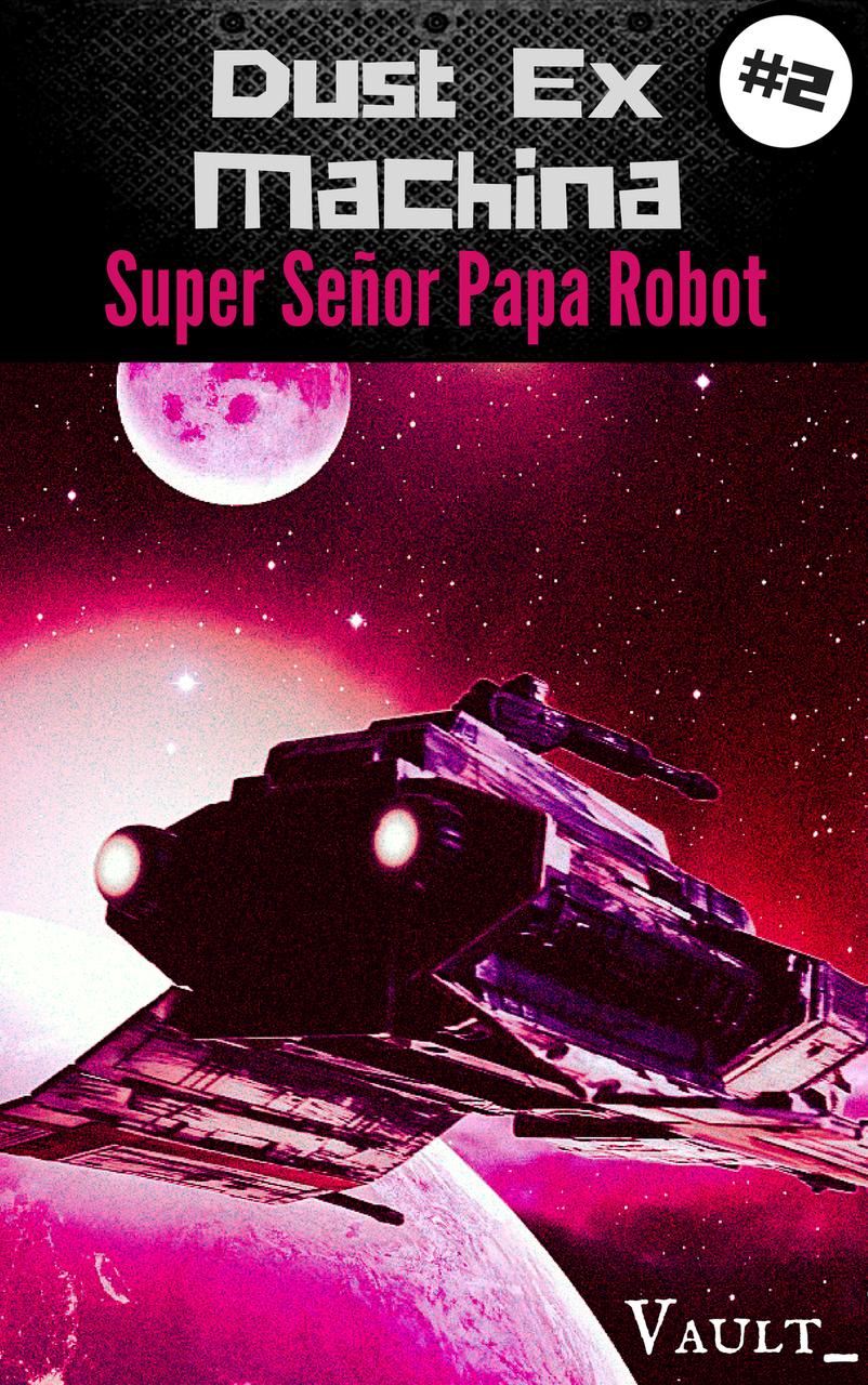 À SUIVRE DANSDUST EX MACHINA #2 SUPER SEÑOR PAPA ROBOT