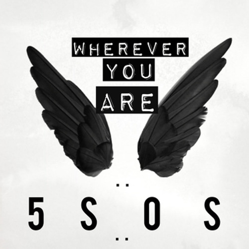 5SOS Song Lyrics - Lyrics: Wherever You Are - Wattpad