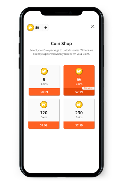 Once you purchase Coins, you will be able to unlock and read Paid Stories anywhere you use Wattpad - both in-app and on Wattpad's website