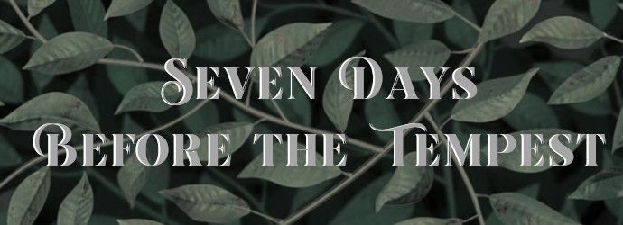 (I) Seven days before the tempest