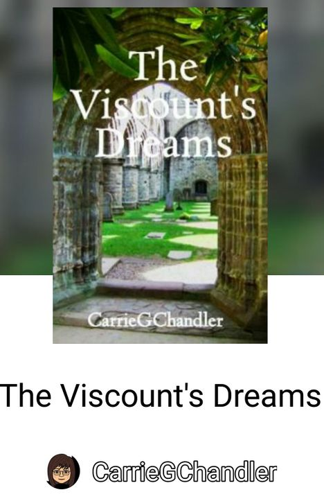 THE VISCOUNT'S DREAMSCarrieGChandlerJudge:Ash_CalebTone:10Mood:9Diction/Syntax:8Grammar/Spelling:20Round 2 Score:47/50Round 1 Score:68/80Overall Total:115/130