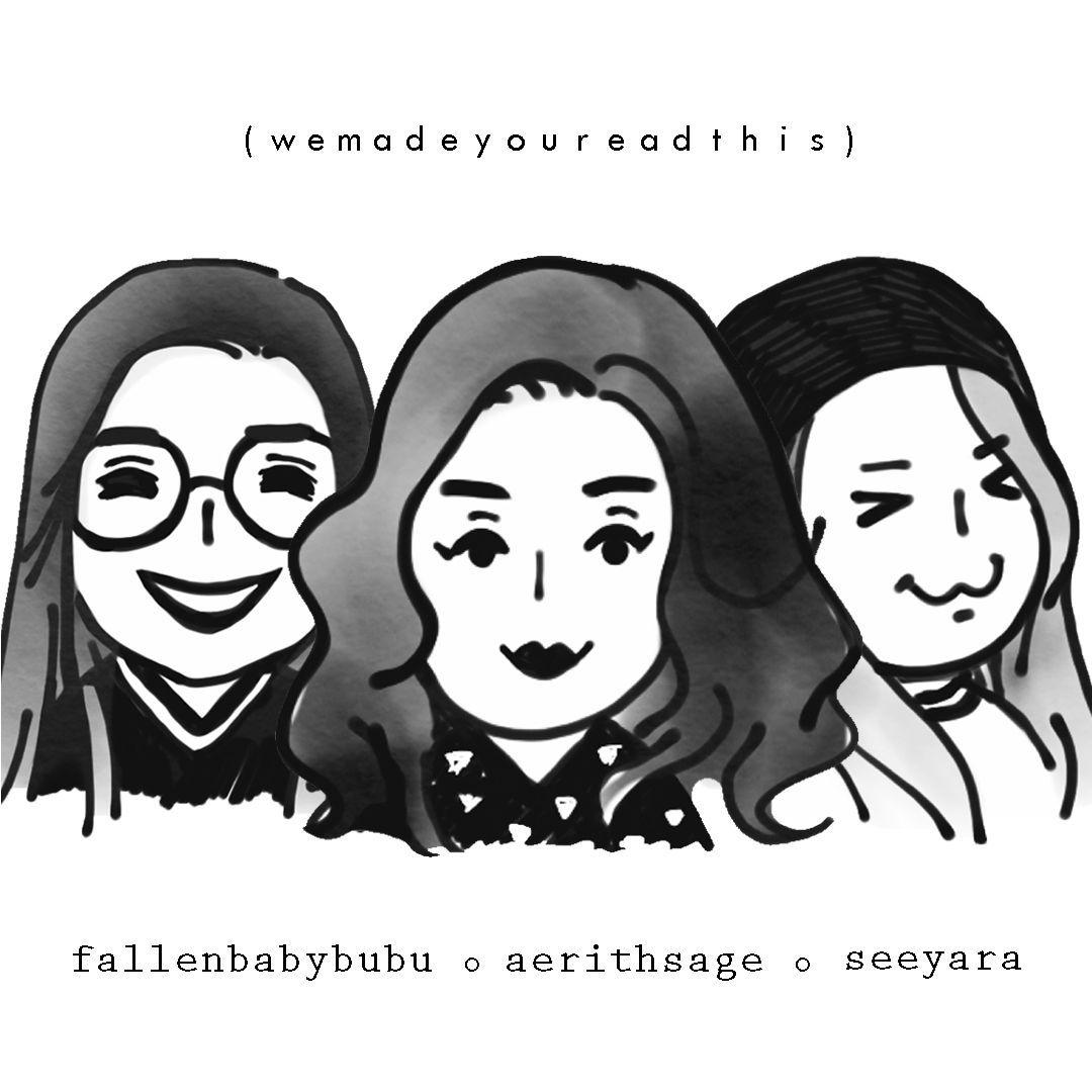 This is written by 3 people: me (AerithSage),@fallenbabybubu, and @seeyara!