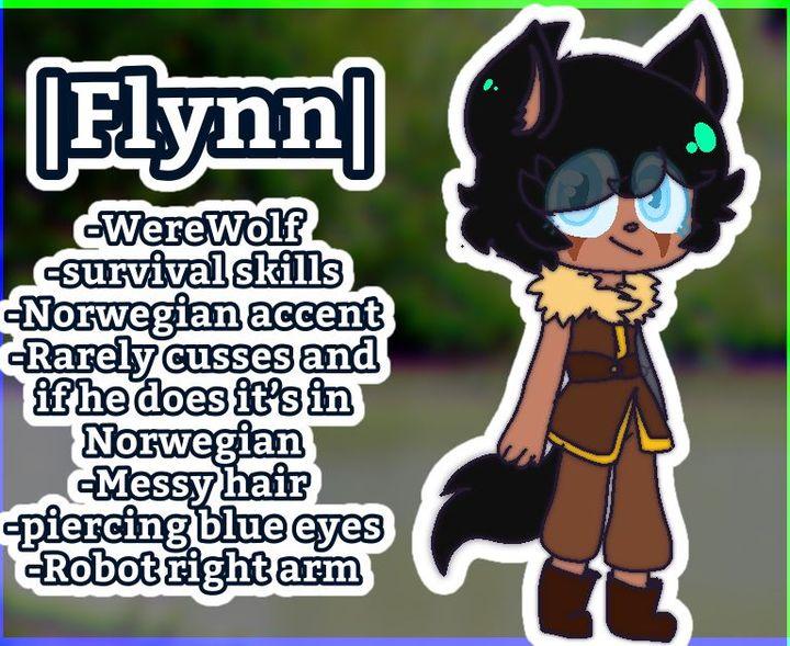 InfoName: Flynn BorrisAge: 8-10Species- WereWolfOrigin home- NorwayBackstory- Flynn was born in a illegal laboratory in Norway