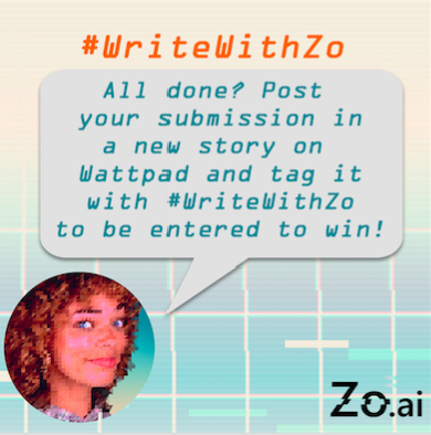 Don't forget to post your story to your profile and tag it with #writewithZo by November 30th, 2018