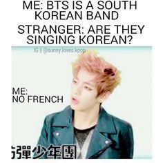 Trad:-Moi: BTS est un groupe sud-coréen-Etranger: Ils chantent en coréen ?-Moi: Non français