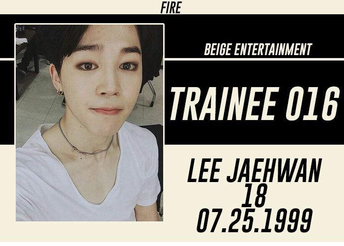 FULL NAME: Lee JaehwanSTAGE NAME: CJNICKNAME: JaeBIRTHDATE: July 25, 1999KOREAN AGE: 19HEIGHT: 180 cmWEIGHT: 50 kgHOMETOWN: Jeju, South KoreaNATIONALITY: KoreanETHNICITY: Asian