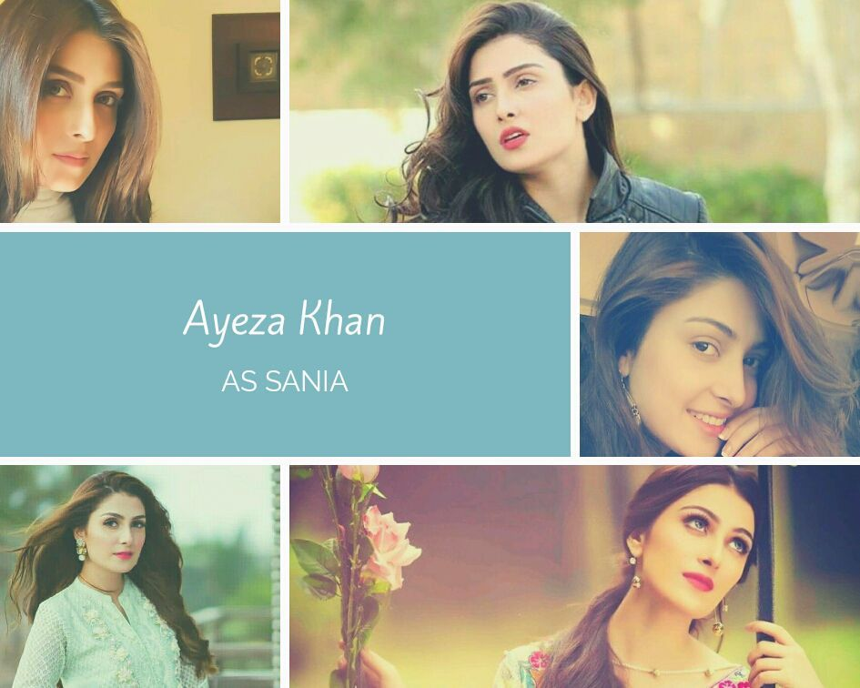 Name: Ayeza KhanPlaying Role of: SaniaAge: 20