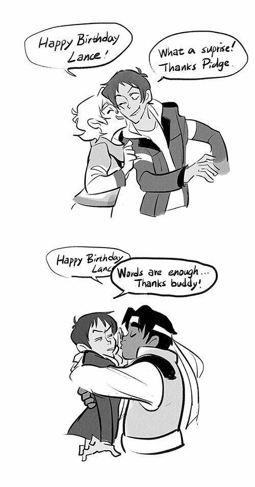 Pidge:feliz cumpleaños Lance!Lance: que sorpresa Pidge!Hunk: feliz cumpleaños LancLance: con palabras son siguiente