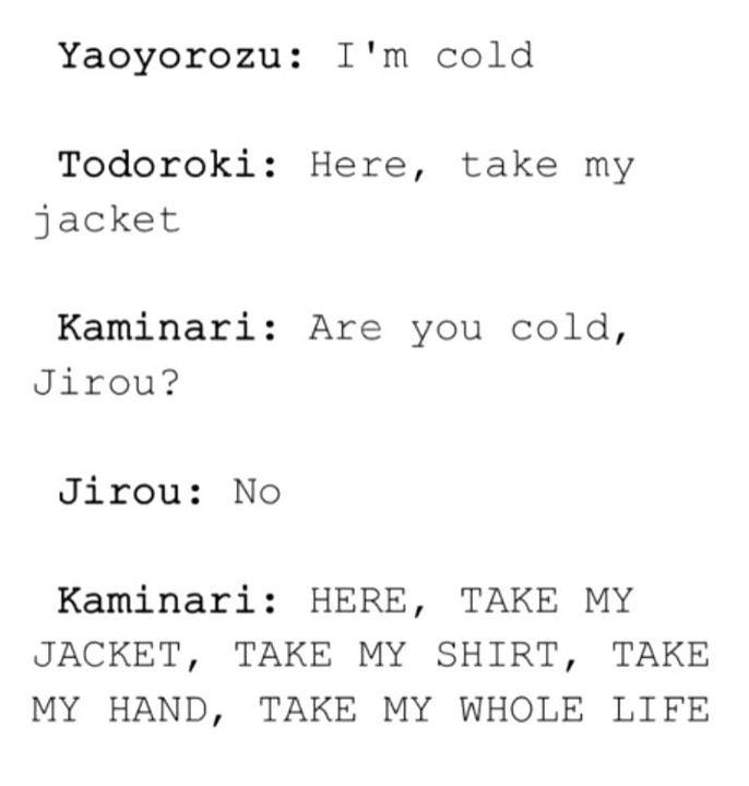 I'm like Kaminari lmao I would do that as a friend tho XDD